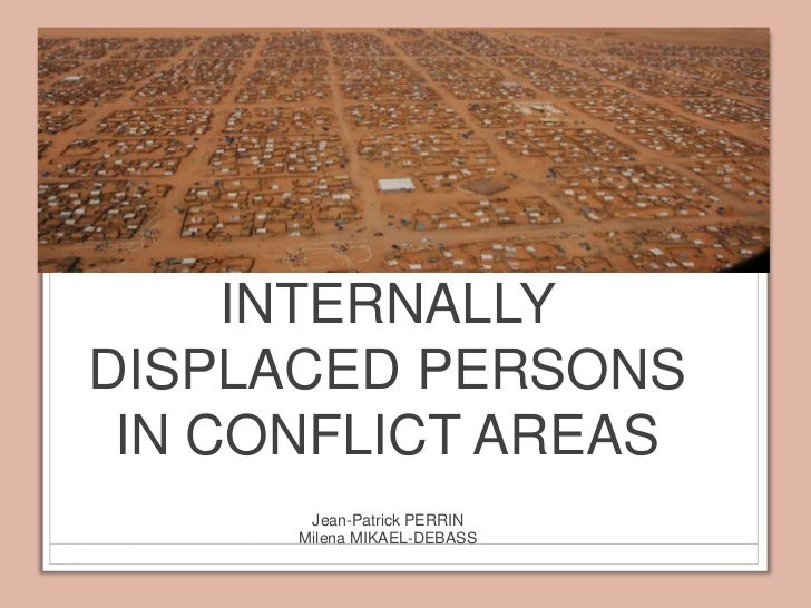 INTERNALLY DISPLACED PERSONS IN CONFLICT AREAS<br />Jean-Patrick PERRIN <br />Milena MIKAEL-DEBASS<br />