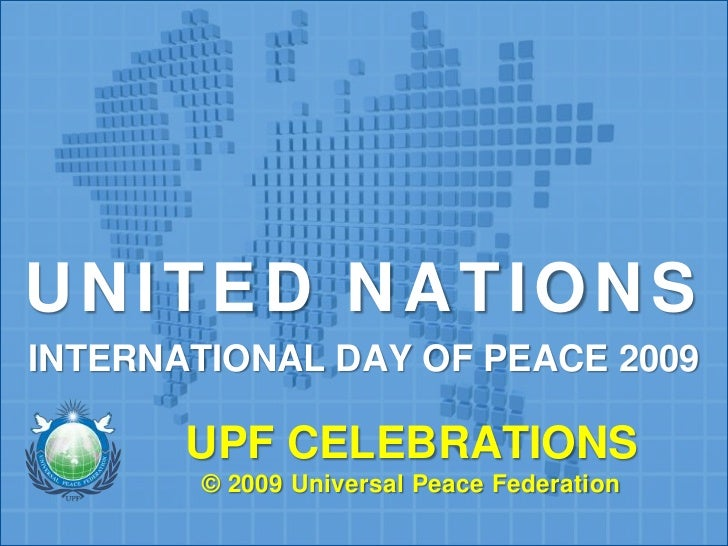 UNITED NATIONS <br />INTERNATIONAL DAY OF PEACE 2009<br />UPF CELEBRATIONS© 2009 Universal Peace Federation <br />