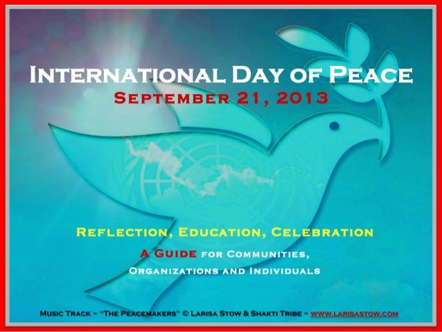 International Day of PeaceWhat is Peace Day?The United NationsInternational Day ofPeace (Peace Day) isobserved worldwide o...