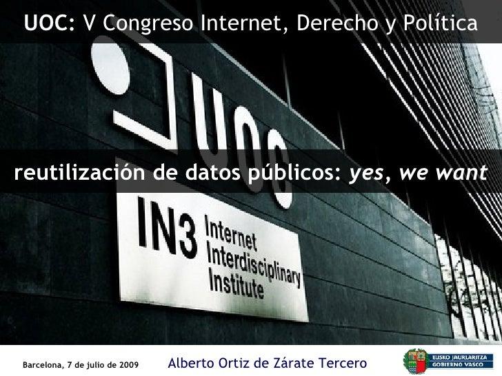 UOC: V Congreso Internet, Derecho y Política     reutilización de datos públicos: yes, we want     Barcelona, 7 de julio d...