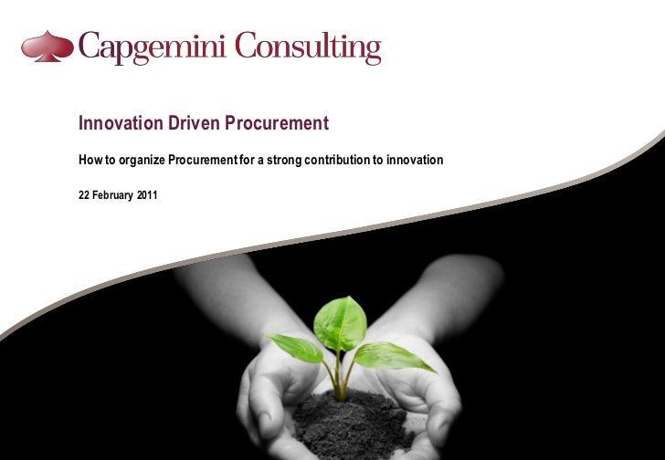 Innovation Driven ProcurementHow to organize Procurement for a strong contribution to innovation22 February 2011