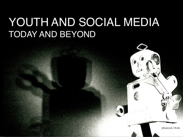 YOUTH AND SOCIAL MEDIA TODAY AND BEYOND jdhancock / flickr