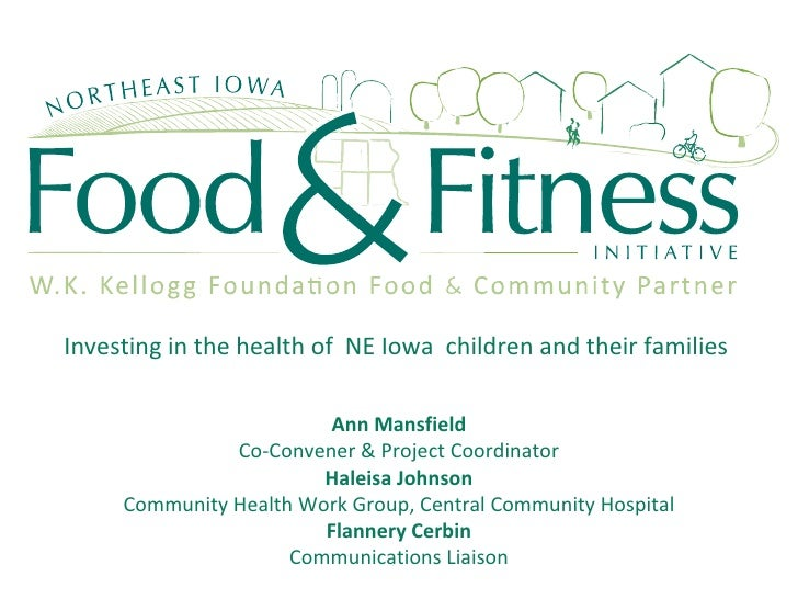 Investing in the health of  NE Iowa  children and their families Ann Mansfield Co-Convener & Project Coordinator Haleisa J...