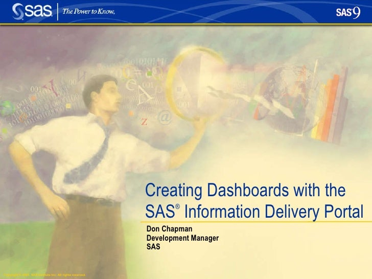 Creating Dashboards with the SAS ®  Information Delivery Portal Don Chapman Development Manager SAS
