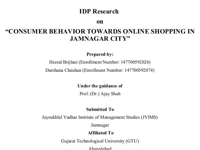 "IDP Research on ""CONSUMER BEHAVIOR TOWARDS ONLINE SHOPPING IN JAMNAGAR CITY"" Prepared by: Heeral Brijlani (Enrollment Numb..."