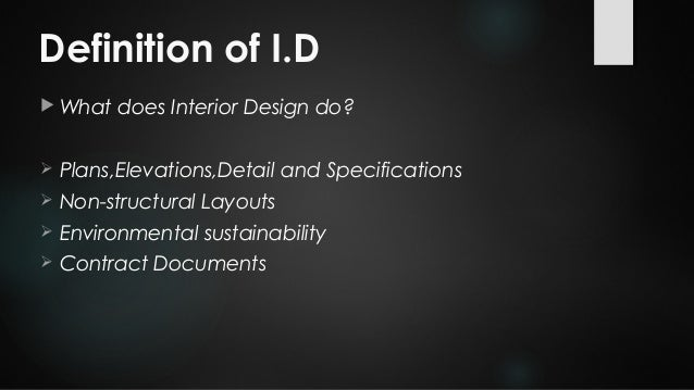 ... 4. Definition Of I.D  What Does Interior Design Do?
