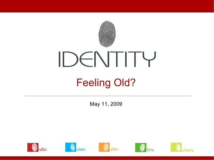 Feeling Old? May 11, 2009