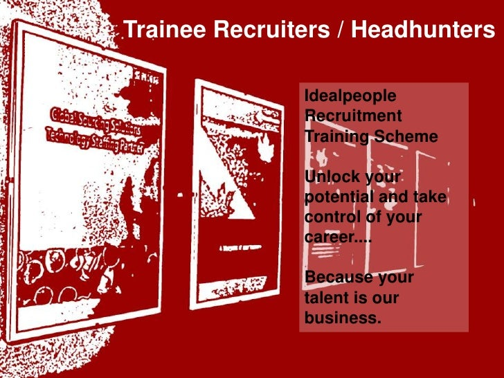 Trainee Recruiters / Headhunters<br />idealpeople<br />Idealpeople Recruitment Training Scheme<br />Unlock your potential ...