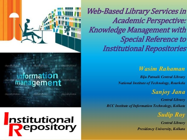 Web-Based Library Services in Academic Perspective: Knowledge Management with Special Reference to Institutional Repositor...