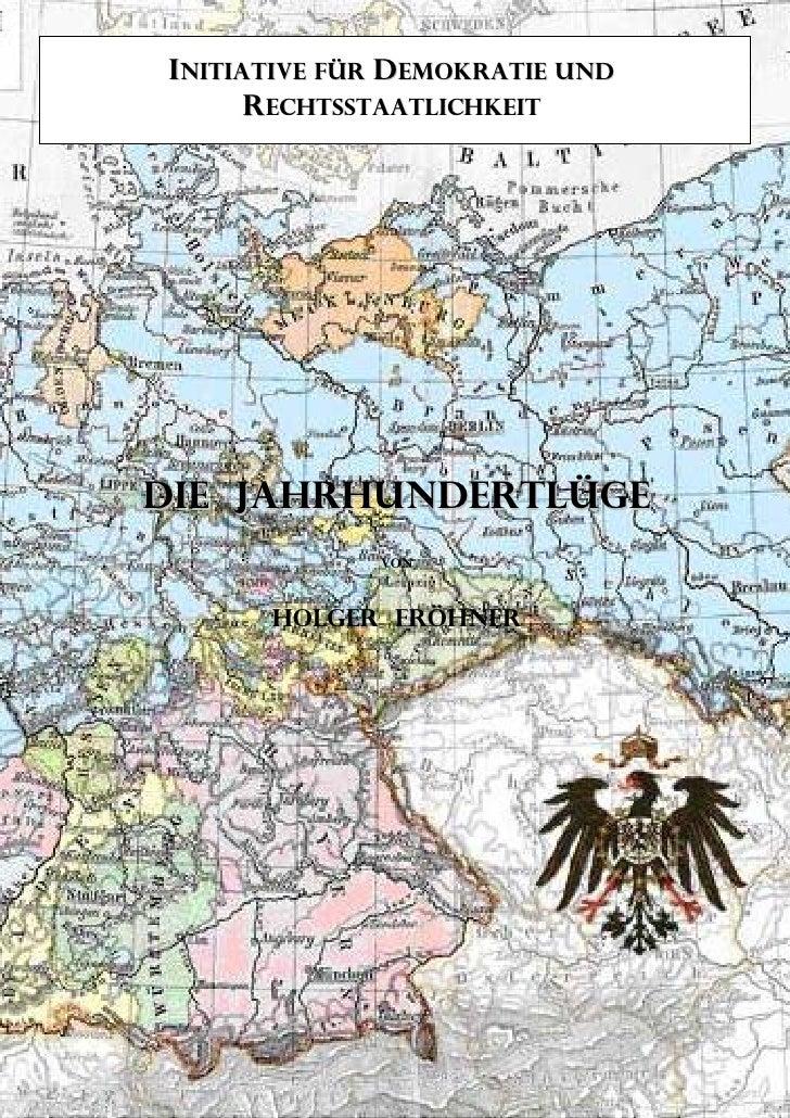 INITIATIVE FÜR DEMOKRATIE UND      RECHTSSTAATLICHKEITDie JahrhunderTlüge             Von      Holger Fröhner             ...