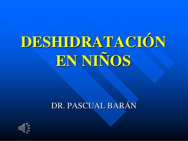 DESHIDRATACIÓN EN NIÑOS DR. PASCUAL BARÁN