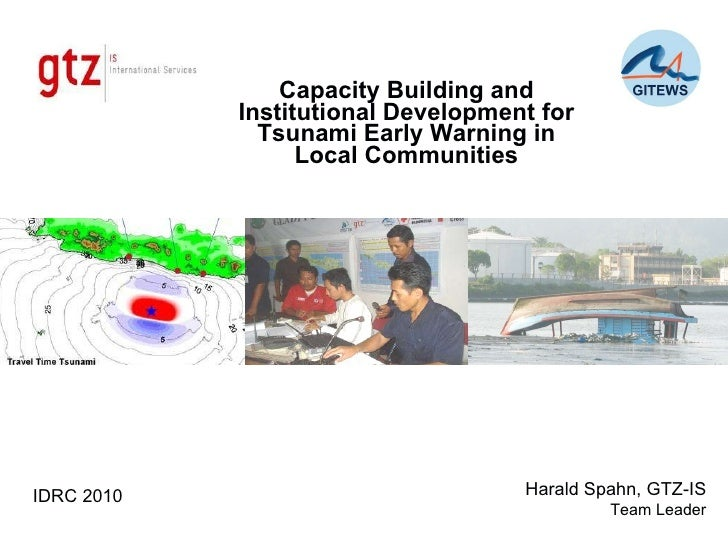 Capacity Building and Institutional Development for Tsunami Early Warning in Local Communities Harald Spahn, GTZ-IS Team L...
