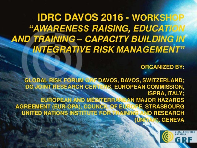 "IDRC DAVOS 2016 - WORKSHOP ""AWARENESS RAISING, EDUCATION AND TRAINING – CAPACITY BUILDING IN INTEGRATIVE RISK MANAGEMENT"" ..."