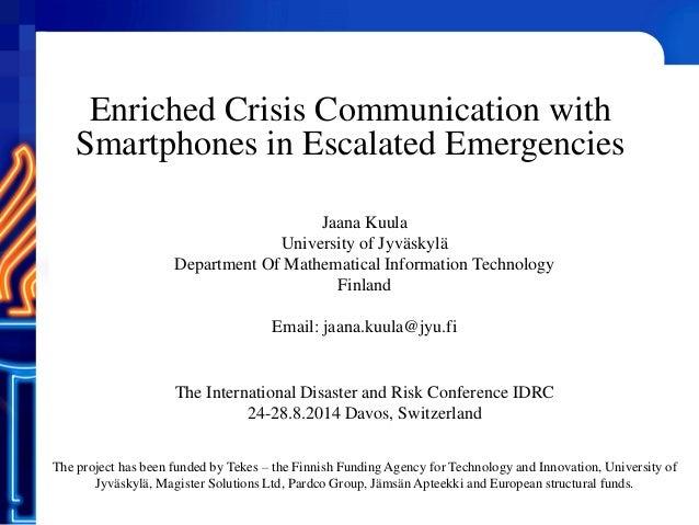 Enriched Crisis Communication with Smartphones in Escalated Emergencies Jaana Kuula University of Jyväskylä Department Of ...