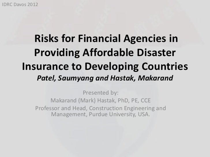 IDRC Davos 2012           Risks for Financial Agencies in           Providing Affordable Disaster        Insurance to Deve...