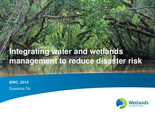 Integrating water and wetlands  management to reduce disaster risk  IDRC, 2014  Susanna Tol