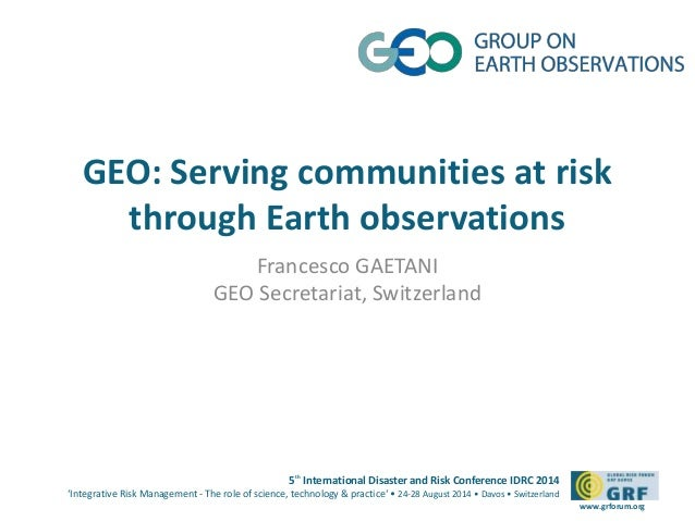 GEO: Serving communities at risk  5th International Disaster and Risk Conference IDRC 2014  'Integrative Risk Management -...