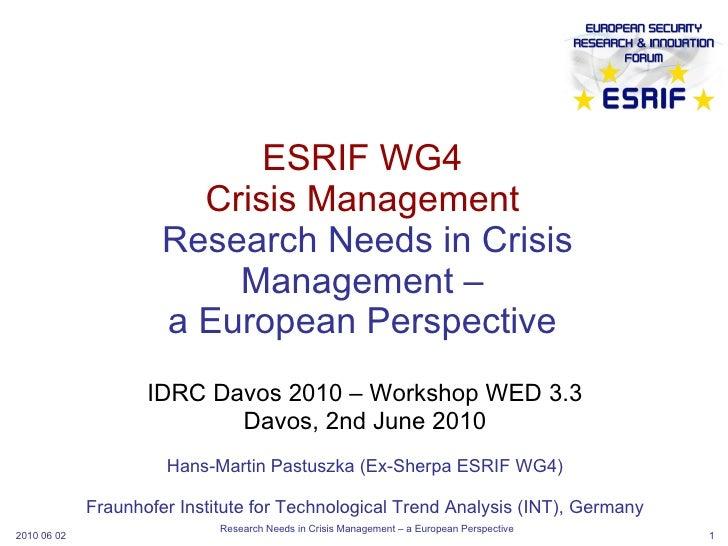 ESRIF WG4 Crisis Management  Research Needs in Crisis Management – a European Perspective IDRC Davos 2010 – Workshop WED 3...