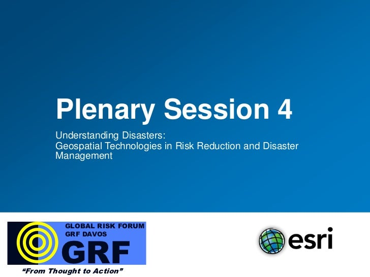 Plenary Session 4        Understanding Disasters:        Geospatial Technologies in Risk Reduction and Disaster        Man...