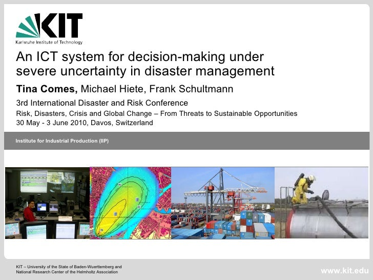 An ICT system for decision-making under  severe uncertainty in disaster management   Tina Comes,  Michael Hiete, Frank Sch...