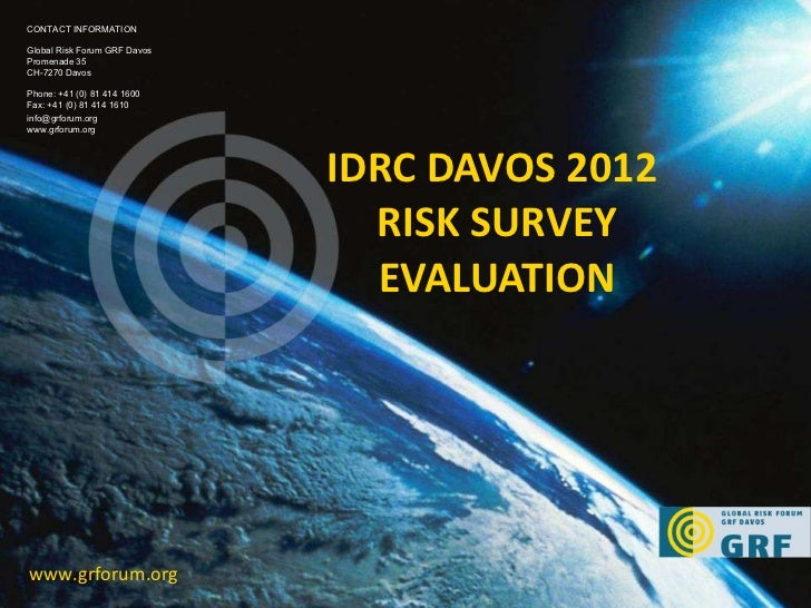 IDRC DAVOS 2012  RISK SURVEY EVALUATION www.grforum.org CONTACT INFORMATION Global Risk Forum GRF Davos Promenade 35 CH-72...