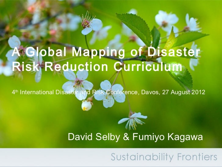 A Global Mapping of DisasterRisk Reduction Curriculum4th International Disaster and Risk Conference, Davos, 27 August 2012...