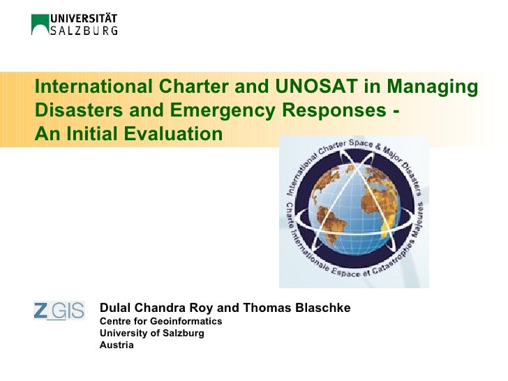 International Charter and UNOSAT in Managing Disasters and Emergency Responses -  An Initial Evaluation   Dulal Chandra Ro...