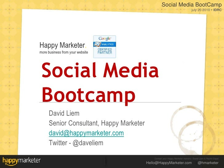 Social Media Bootcamp<br />David Liem<br />Senior Consultant, Happy Marketer<br />david@happymarketer.com<br />Twitter - @...