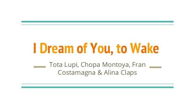 I Dream of You, to Wake Tota Lupi, Chopa Montoya, Fran Costamagna & Alina Claps