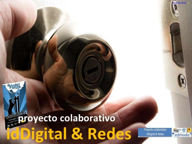 proyecto colaborativo idDigital & Redes  por derrickcollins  CC