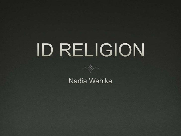 ID RELIGION<br />Nadia Wahika<br />