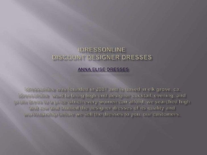 iDressOnlineDiscount Designer Dresses Anna Elise Dresses idressonline was founded in 2007 and is based in elk grove, ca. i...