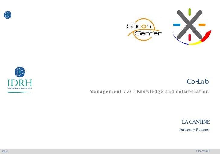 Co-Lab Management 2.0 : Knowledge and collaboration <ul><li>03/07/2009 </li></ul><ul><li>LA CANTINE </li></ul><ul><li>Anth...