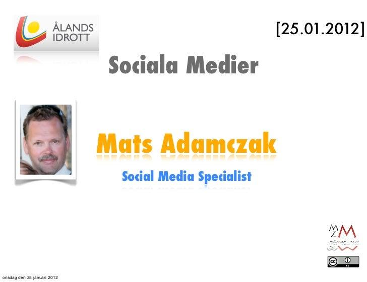 [25.01.2012]                             Sociala Medier                             Mats Adamczak                         ...