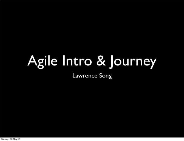 Agile Intro & JourneyLawrence SongSunday, 26 May 13