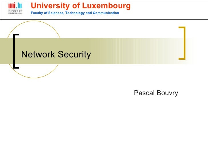Network Security   Pascal Bouvry Faculty of Sciences, Technology and Communication University of Luxembourg