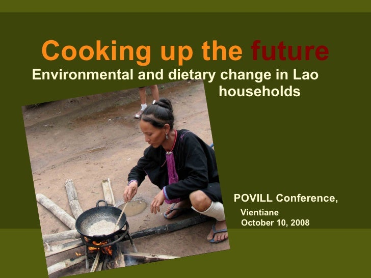 Cooking up the  future Environmental and dietary change in Lao  households     POVILL Conference,  Vientiane     October 1...