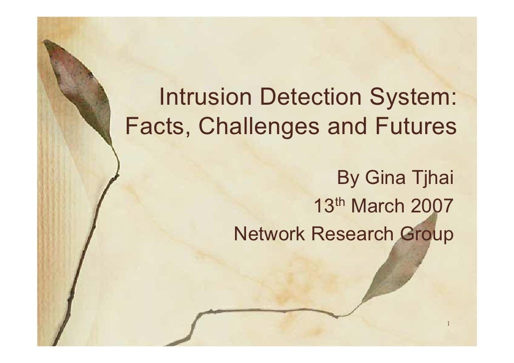 Intrusion Detection System: Facts, Challenges and Futures                      By Gina Tjhai                  13th March 2...