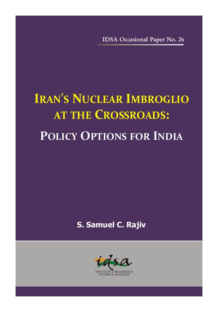 IDSA Occasional Paper No. 26IRANS NUCLEAR IMBROGLIO   AT THE CROSSROADS:POLICY OPTIONS FOR INDIA      S. Samuel C. Rajiv