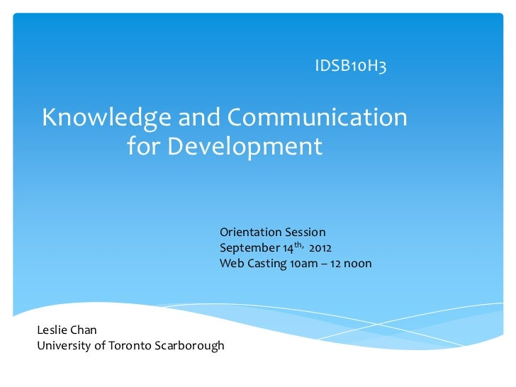 IDSB10H3Knowledge and Communication      for Development                                Orientation Session               ...