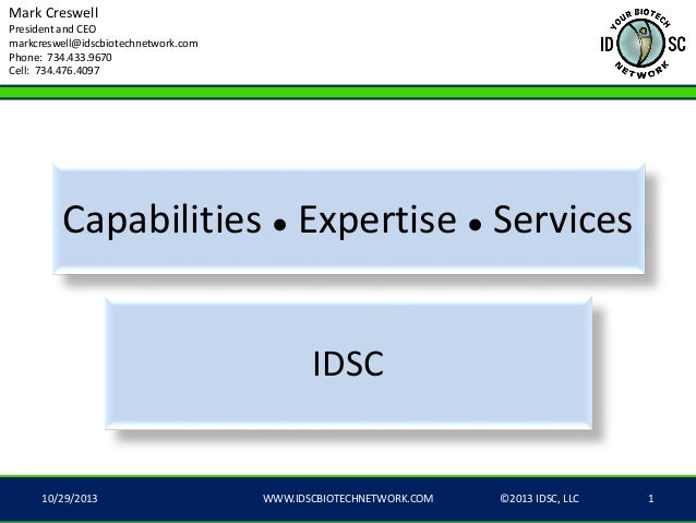 Mark Creswell President and CEO markcreswell@idscbiotechnetwork.com Phone: 734.433.9670 Cell: 734.476.4097  Capabilities ●...