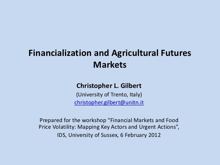 Financialization and Agricultural Futures                 Markets                 Christopher L. Gilbert                 (...