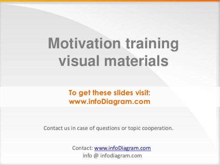 Motivation training  visual materials          To get these slides visit:          www.infoDiagram.comContact us in case o...