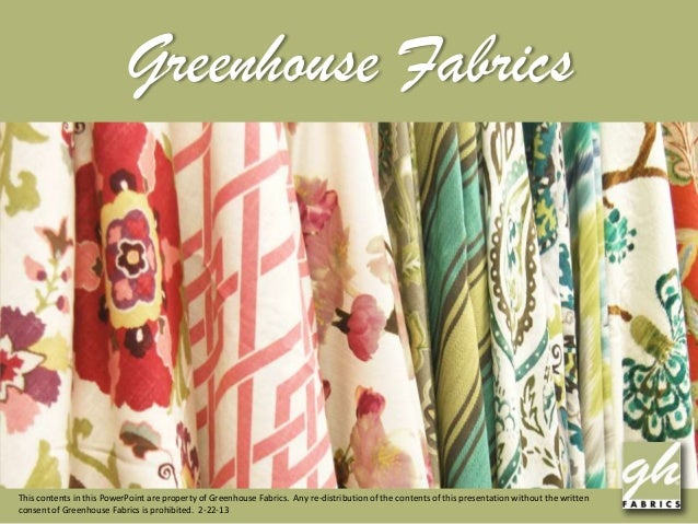 Greenhouse FabricsThis contents in this PowerPoint are property of Greenhouse Fabrics. Any re-distribution of the contents...