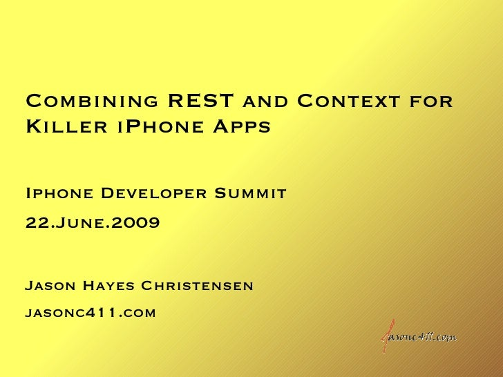 Combining REST and Context for Killer iPhone Apps  Iphone Developer Summit 22.June.2009   Jason Hayes Christensen jasonc41...