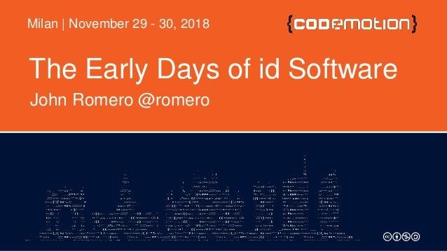 The Early Days of id Software John Romero @romero Milan | November 29 - 30, 2018