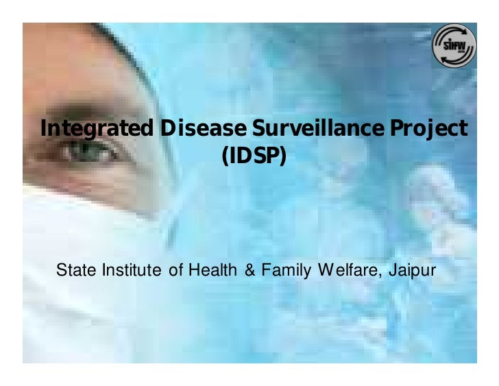 Integrated Disease Surveillance Project                 (IDSP)     State Institute of Health & Family Welfare, Jaipur