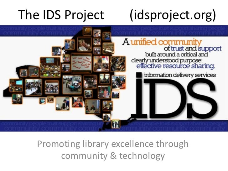 The IDS Project        (idsproject.org)<br />Promoting library excellence through community & technology<br />