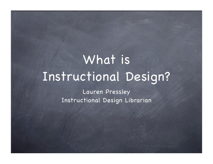 What is Instructional Design?           Lauren Pressley    Instructional Design Librarian
