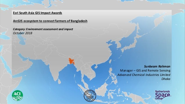 Esri South Asia GIS Impact Awards ArcGIS ecosystem to connect farmers of Bangladesh Category: Environment assessment and i...
